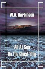 All at Sea on the Ghost Ship - W A Harbinson
