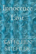 Innocence Lost - Kathleen Stiehler