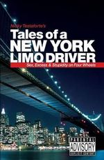 Tales of a New York Limo Driver : Sex, Excess and Stupidity on Four Wheels - Nicky Testaforte
