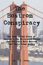 The Bostrom Conspiracy : The True Untold Story of America's Top Motorcycle Racers Ben Bostrom & Eric Bostrom and Their Crime Family - J Y Johnny