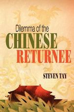 Dilemma of the Chinese Returnee - Steven Tay