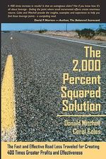 The 2,000 Percent Squared Solution : The Fast and Effective Road Less Traveled for Creating 400 Times Greater Profits and Effectiveness - Donald Mitchell