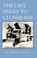The Last Ferry to Clover Bay - Wayne E Haley