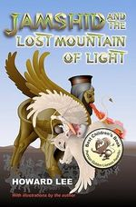 Jamshid and the Lost Mountain of Light - Howard Lee