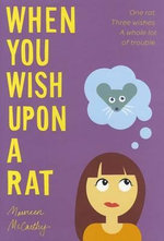 When You Wish Upon a Rat : One Rat. Three Wishes. A Whole Lot of Trouble. - Maureen McCarthy