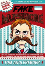 Fake Mustache : Or, How Jodie O'Rodeo and Her Wonder Horse (and Some Nerdy Kid) Saved the U.S. Presidential Election from a Mad Genius Criminal Mastermind - Tom Angleberger