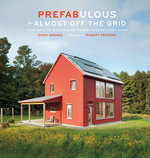 Prefabulous + Almost Off the Grid : Your Path to Building an Energy-independent Home - Sheri Koones