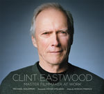 Clint Eastwood : Master Filmmaker at Work - Michael R. Goldman