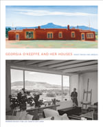 Georgia O'Keeffe and Her Houses : Ghost Ranch and Abiquiu - Barbara Buhler Lynes
