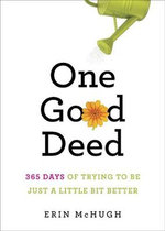 One Good Deed : 365 Days of Trying to be Just a Little Bit Better - Erin McHugh