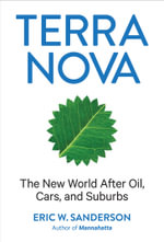 Terra Nova : The New World After Oil, Cars, and Suburbs - Eric W. Sanderson