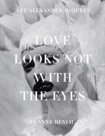 Love Looks Not with the Eyes : Thirteen Years with Lee Alexander McQueen - Anne Deniau