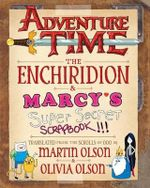 Adventure Time : The Enchiridion & Marcy's Super Secret Scrapbook - Martin Olson