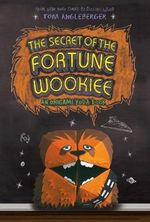 The Secret of the Fortune Wookie : An Origami Yoda Book - Tom Angleberger
