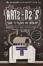 Art2-D2's Guide to Folding and Doodling - Tom Angleberger