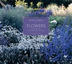 Flowers in the World's Most Beautiful Gardens : Revised and Updated Edition - Alain Le Toquin