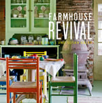 Farmhouse Revival : An Insider's Guide to Making Your Dream Home a Rea... - Susan Daley