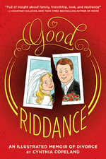 Good Riddance : An Illustrated Memoir of Divorce - Cynthia L. Copeland