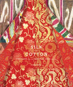 Silk and Cotton : Textiles from the Central Asia That Was - Susan Meller