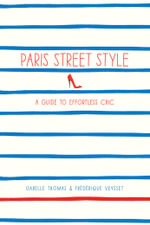 Paris Street Style : A Guide to Effortless Chic - Isabelle Thomas