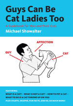 Guys Can be Cat Ladies Too : A Guidebook for Men and Their Cats - Michael Showalter