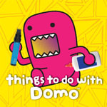Things to Do with Domo - Big Tent Entertainment LLC