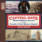 Michael Shiner's Capital Days: The Man, His Journal, and the Grow :