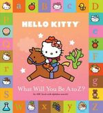 Hello Kitty : What Will You Be A to Z? - Sanrio