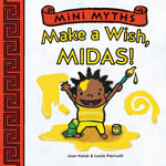 Make a Wish, Midas! : Mini Myths - Joan Holub