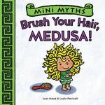 Brush Your Hair, Medusa! : Mini Myths - Joan Holub