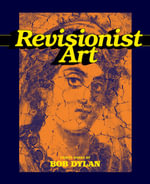 Revisionist Art : Thirty Works by Bob Dylan - Bob Dylan
