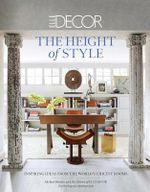 Elle Decor : The Height of Style : Inspiring Ideas from the World's Chicest Rooms - Michael Boodro