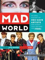 Mad World : An Oral History of New Wave Artists and Songs That Defined the 1980s - Lori Majewski