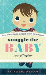 Snuggle the Baby - Sara Gillingham