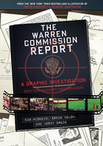 The Warren Commission Report : A Graphic Investigation into the Kennedy Assassination - Dan Mishkin