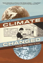 Climate Changed : A Personal Journey Through the Science - Philippe Squarzoni