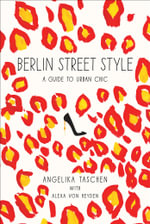 Berlin Street Style : A Guide to Urban Chic - Angelika Taschen