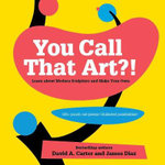 You Call That Art?! : Learn About Modern Sculpture and Make Your Own - David A. Carter