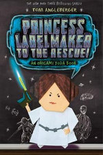 Princess Labelmaker to the Rescue : An Origami Yoda Book - Tom Angleberger