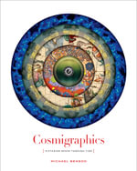 Cosmigraphics : Picturing Space Through Time - Michael Benson