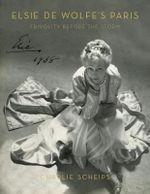Elsie De Wolfe's Paris : Frivolity Before the Storm - Charlie Scheips