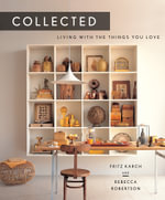 Collected : Living With the Things You Love - Fritz Karch