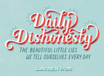Daily Dishonesty : The Beautiful Little Lies We Tell Ourselves Every Day - Lauren Hom