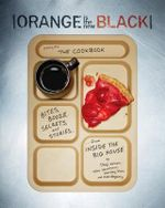 Orange is the New Black Presents : The Cookbook - Jenji Kohan