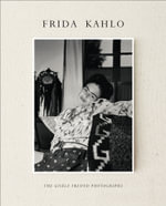 Frida Kahlo : The Gisele Freund Photographs - Gerard De Cortanze