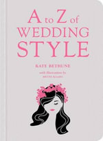 A to Z of Wedding Style - Kate Bethune
