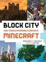 Block City: Incredible Minecraft Worlds : How to Build Like a Minecraft Master - Kirsten Kearney