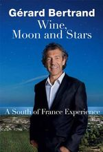 Wine, Moon and Stars : A South of France Experience - Gerard Bertrand