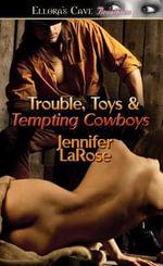 Trouble, Toys & Tempting Cowboys - Jennifer LaRose
