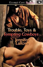 Trouble, Toys & Tempting Cowboys - Jennifer LaRose